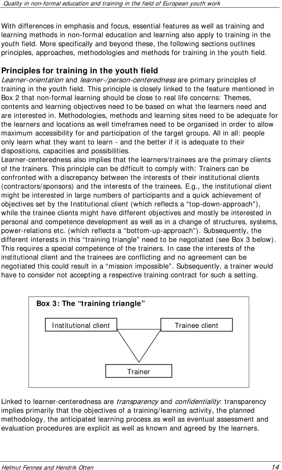 Principles for training in the youth field Learner-orientation and learner-/person-centeredness are primary principles of training in the youth field.