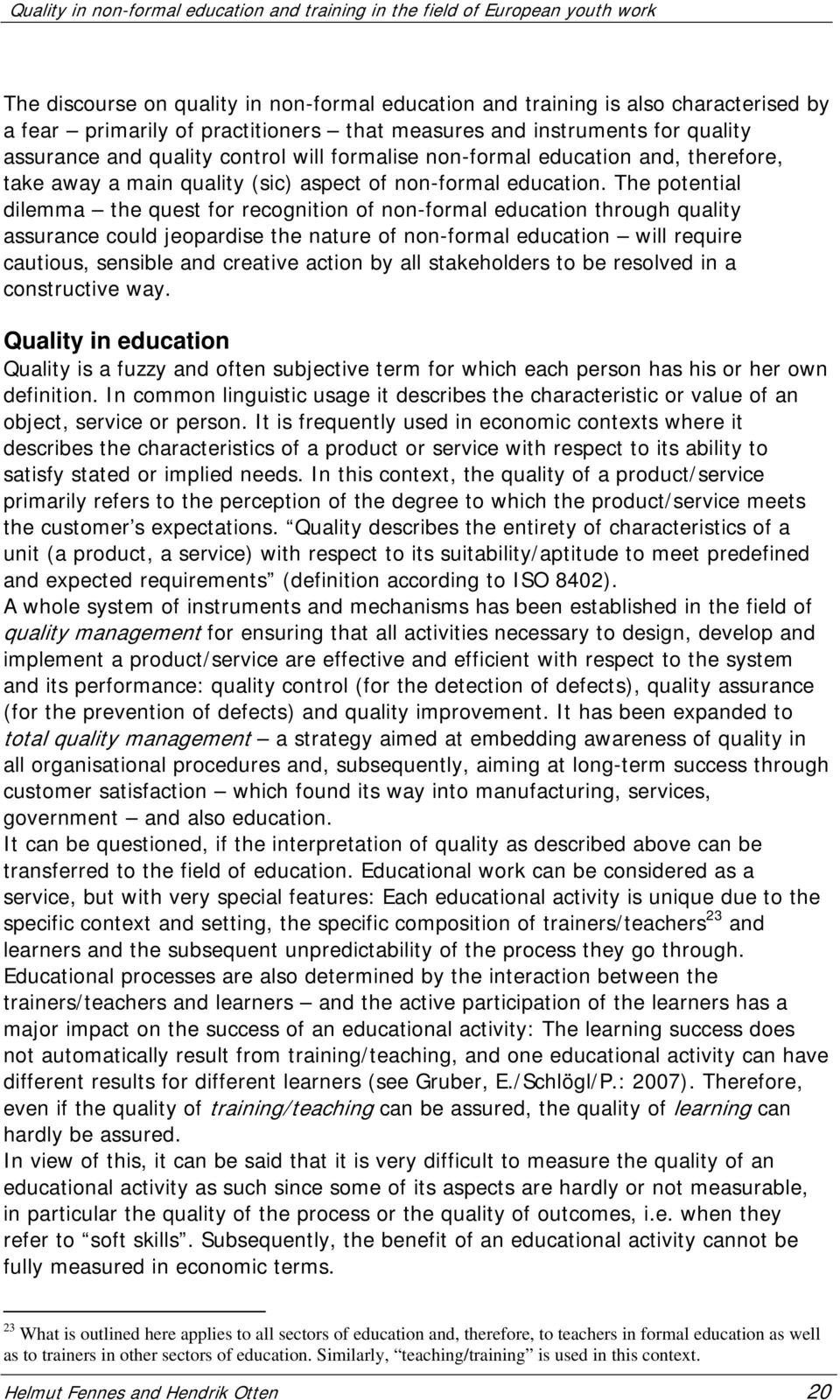 The potential dilemma the quest for recognition of non-formal education through quality assurance could jeopardise the nature of non-formal education will require cautious, sensible and creative
