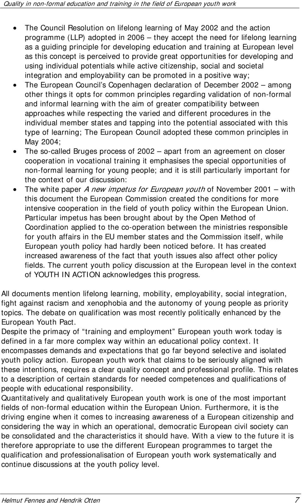 employability can be promoted in a positive way; The European Council s Copenhagen declaration of December 2002 among other things it opts for common principles regarding validation of non-formal and