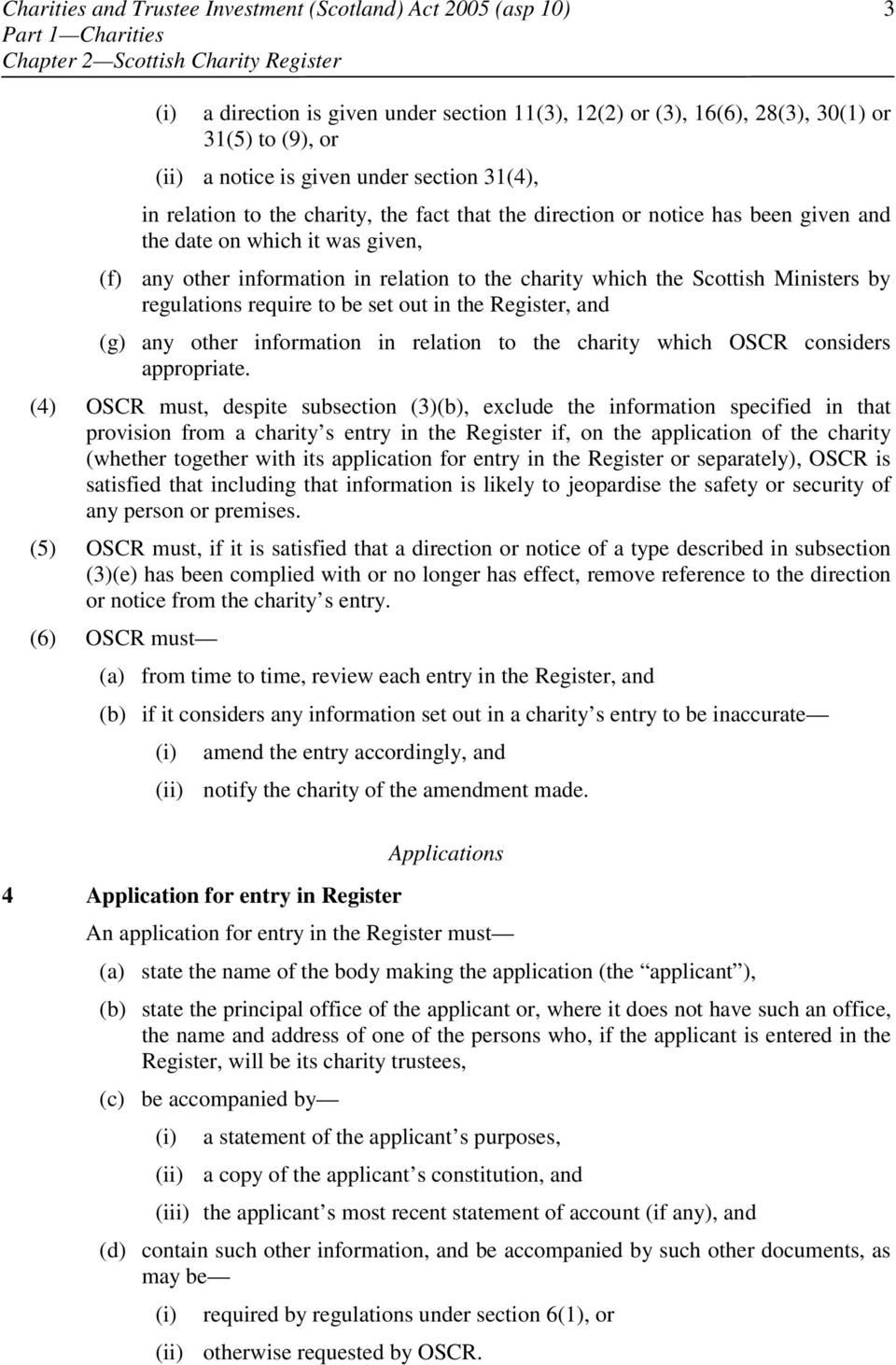 to the charity which the Scottish Ministers by regulations require to be set out in the Register, and (g) any other information in relation to the charity which OSCR considers appropriate.