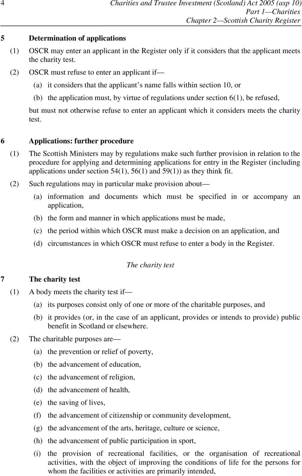 (2) OSCR must refuse to enter an applicant if (a) it considers that the applicant s name falls within section 10, or (b) the application must, by virtue of regulations under section 6(1), be refused,