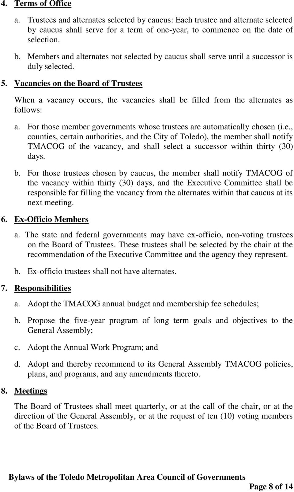 b. For those trustees chosen by caucus, the member shall notify TMACOG of the vacancy within thirty (30) days, and the Executive Committee shall be responsible for filling the vacancy from the