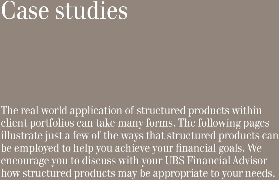 The following pages illustrate just a few of the ways that structured products can be
