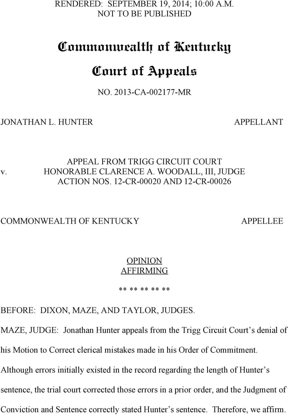MAZE, JUDGE: Jonathan Hunter appeals from the Trigg Circuit Court s denial of his Motion to Correct clerical mistakes made in his Order of Commitment.