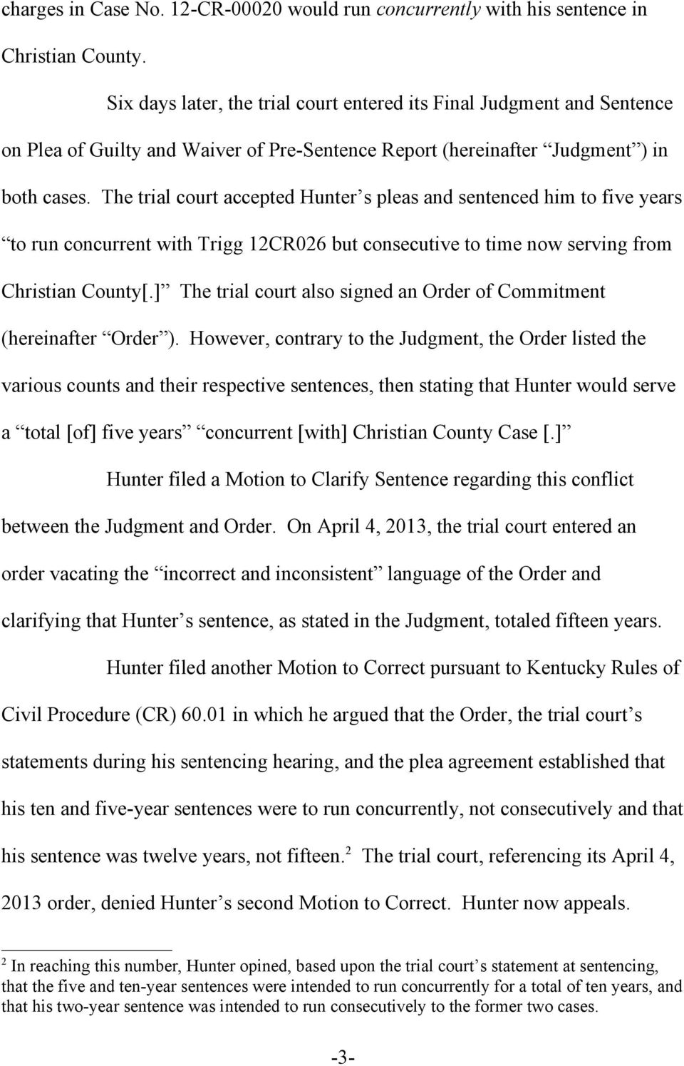 The trial court accepted Hunter s pleas and sentenced him to five years to run concurrent with Trigg 12CR026 but consecutive to time now serving from Christian County[.