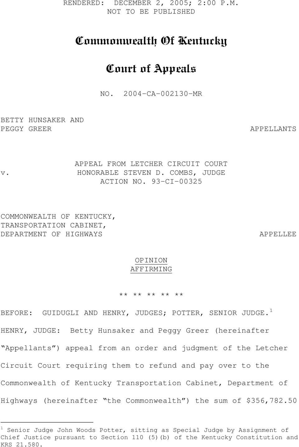 93-CI-00325 COMMONWEALTH OF KENTUCKY, TRANSPORTATION CABINET, DEPARTMENT OF HIGHWAYS APPELLEE OPINION AFFIRMING ** ** ** ** ** BEFORE: GUIDUGLI AND HENRY, JUDGES; POTTER, SENIOR JUDGE.