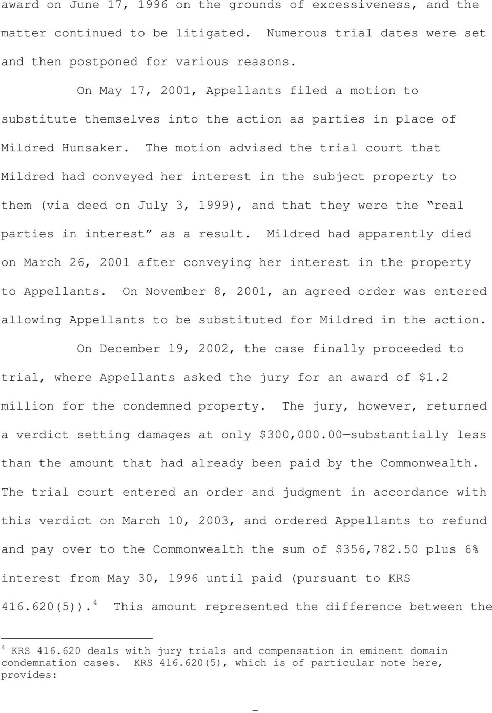 The motion advised the trial court that Mildred had conveyed her interest in the subject property to them (via deed on July 3, 1999), and that they were the real parties in interest as a result.