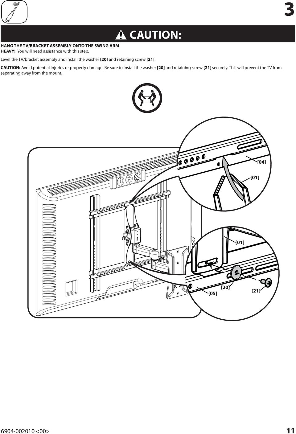 Level the TV/bracket assembly and install the washer [20] and retaining screw [21].