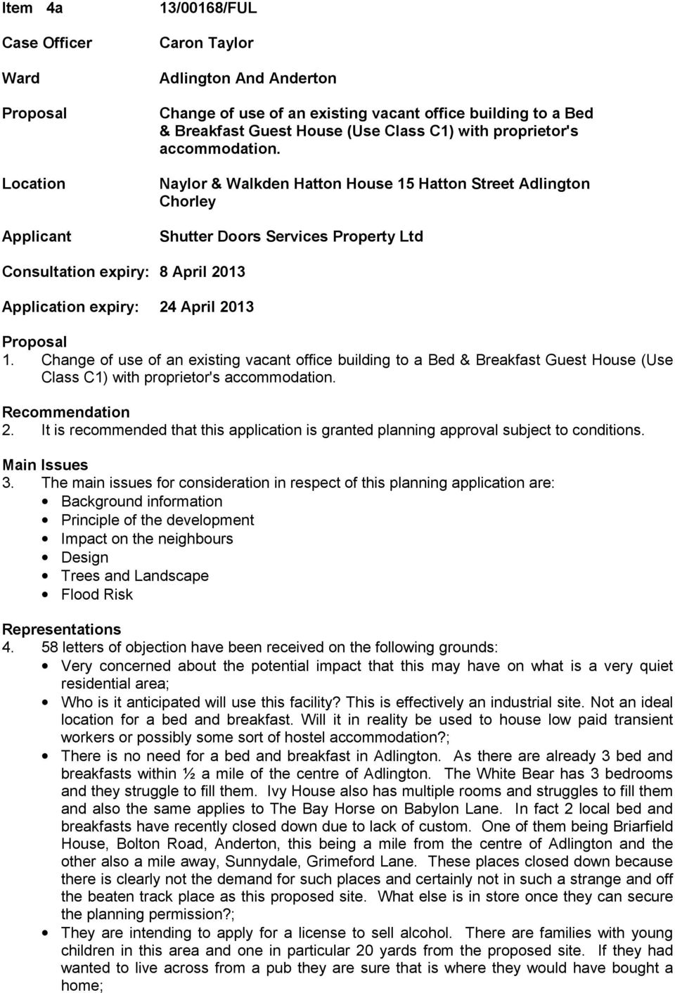 Naylor & Walkden Hatton House 15 Hatton Street Adlington Chorley Shutter Doors Services Property Ltd Consultation expiry: 8 April 2013 Application expiry: 24 April 2013 Proposal 1.