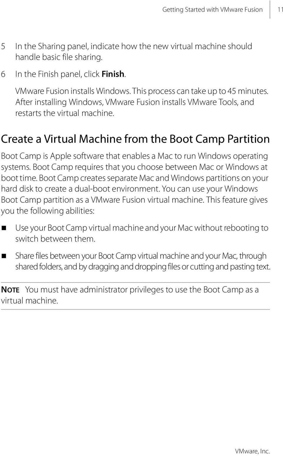 Create a Virtual Machine from the Boot Camp Partition Boot Camp is Apple software that enables a Mac to run Windows operating systems.