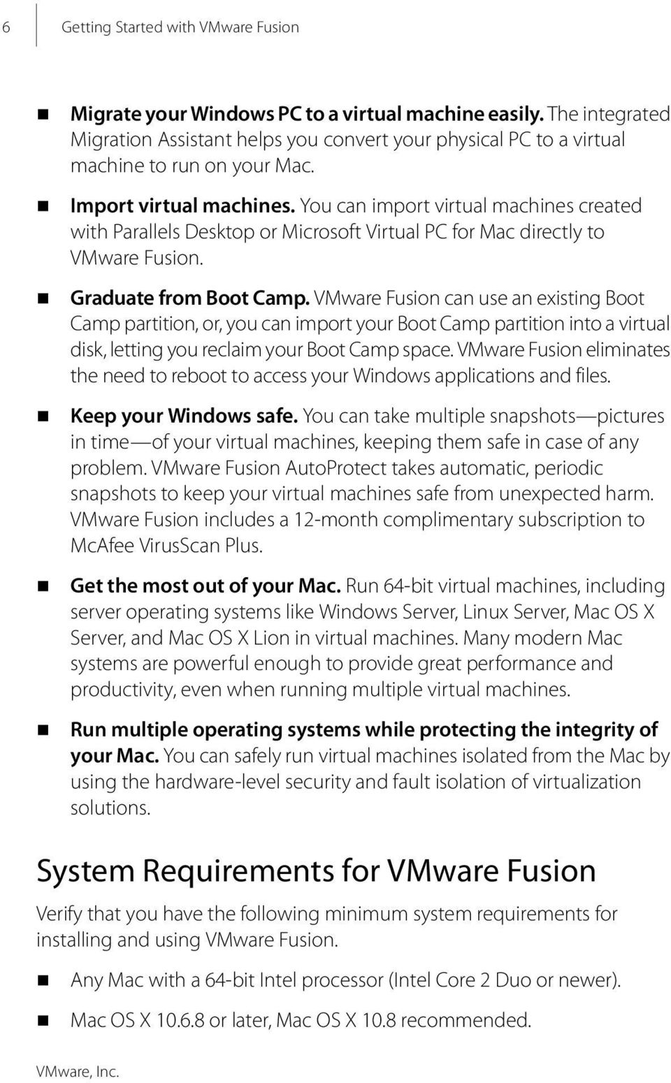 VMware Fusion can use an existing Boot Camp partition, or, you can import your Boot Camp partition into a virtual disk, letting you reclaim your Boot Camp space.