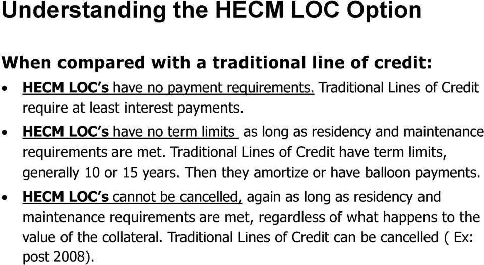 Traditional Lines of Credit have term limits, generally 10 or 15 years. Then they amortize or have balloon payments.