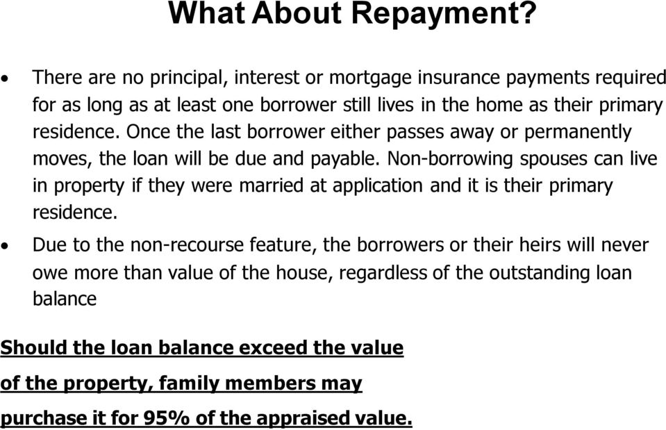 Once the last borrower either passes away or permanently moves, the loan will be due and payable.