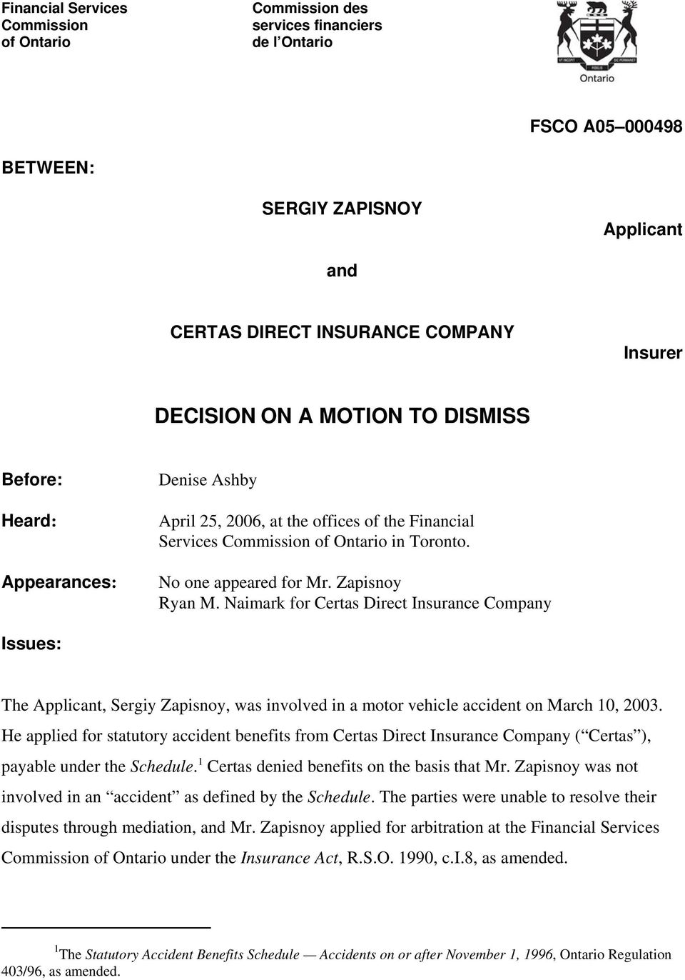 Naimark for Certas Direct Insurance Company Issues: The Applicant, Sergiy Zapisnoy, was involved in a motor vehicle accident on March 10, 2003.