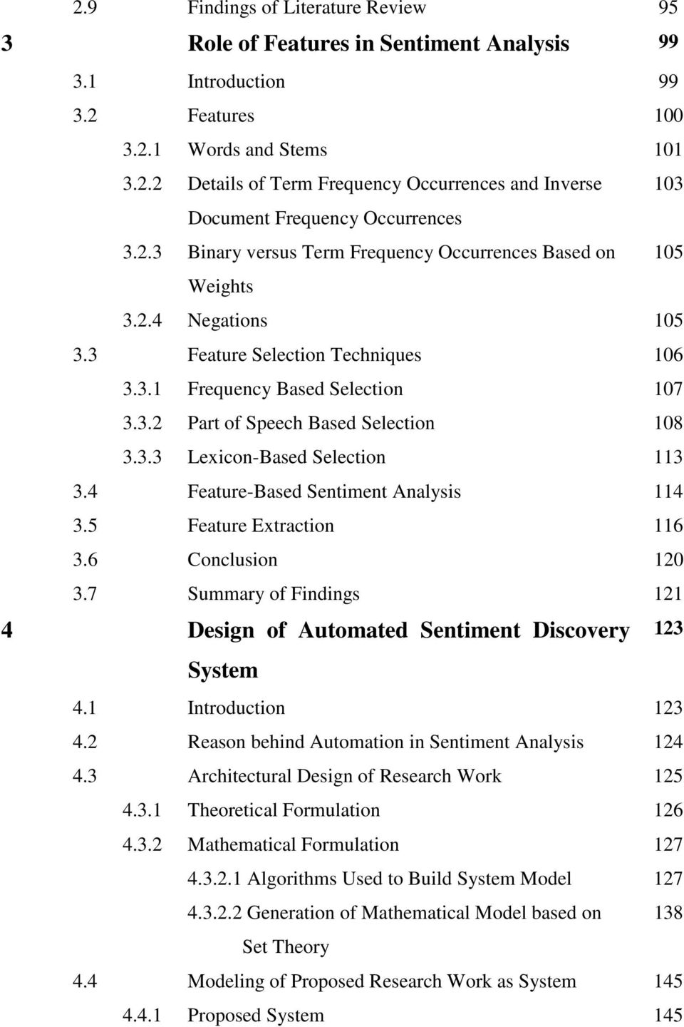 3.3 Lexicon-Based Selection 113 3.4 Feature-Based Sentiment Analysis 114 3.5 Feature Extraction 116 3.6 Conclusion 120 3.7 Summary of Findings 121 4 Design of Automated Sentiment Discovery System 4.