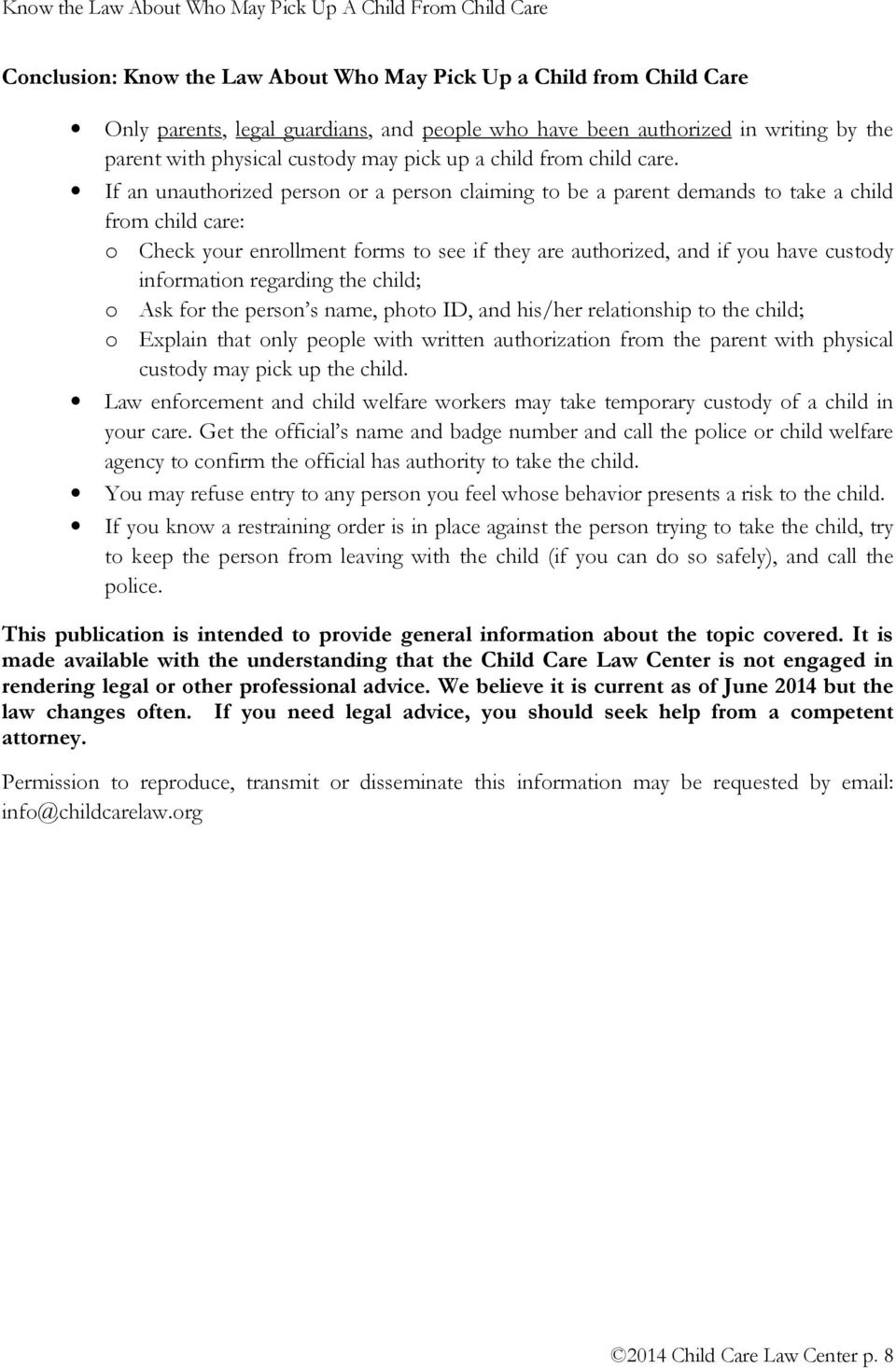 If an unauthorized person or a person claiming to be a parent demands to take a child from child care: o Check your enrollment forms to see if they are authorized, and if you have custody information