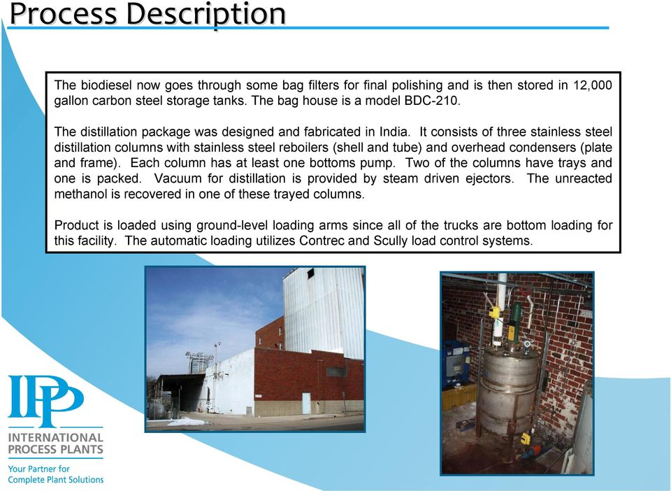 It consists of three stainless steel distillation columns with stainless steel reboilers (shell and tube) and overhead condensers (plate and frame). Each column has at least one bottoms pump.