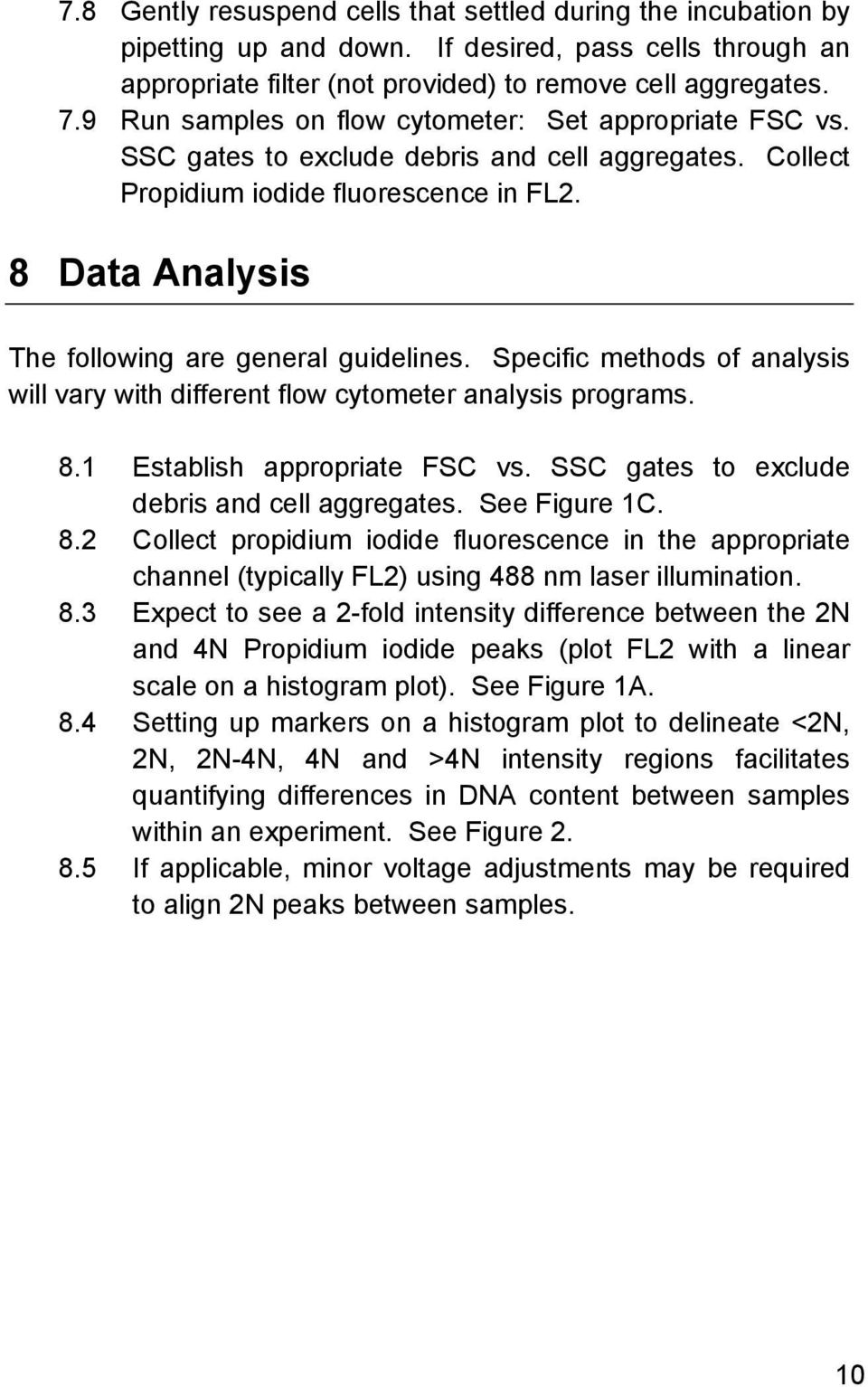 8 Data Analysis The following are general guidelines. Specific methods of analysis will vary with different flow cytometer analysis programs. 8.1 Establish appropriate FSC vs.