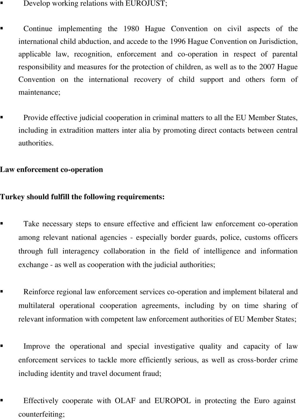 the international recovery of child support and others form of maintenance; Provide effective judicial cooperation in criminal matters to all the EU Member States, including in extradition matters