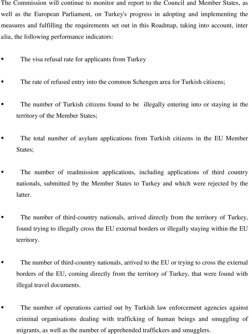 common Schengen area for Turkish citizens; The number of Turkish citizens found to be illegally entering into or staying in the territory of the Member States; The total number of asylum applications