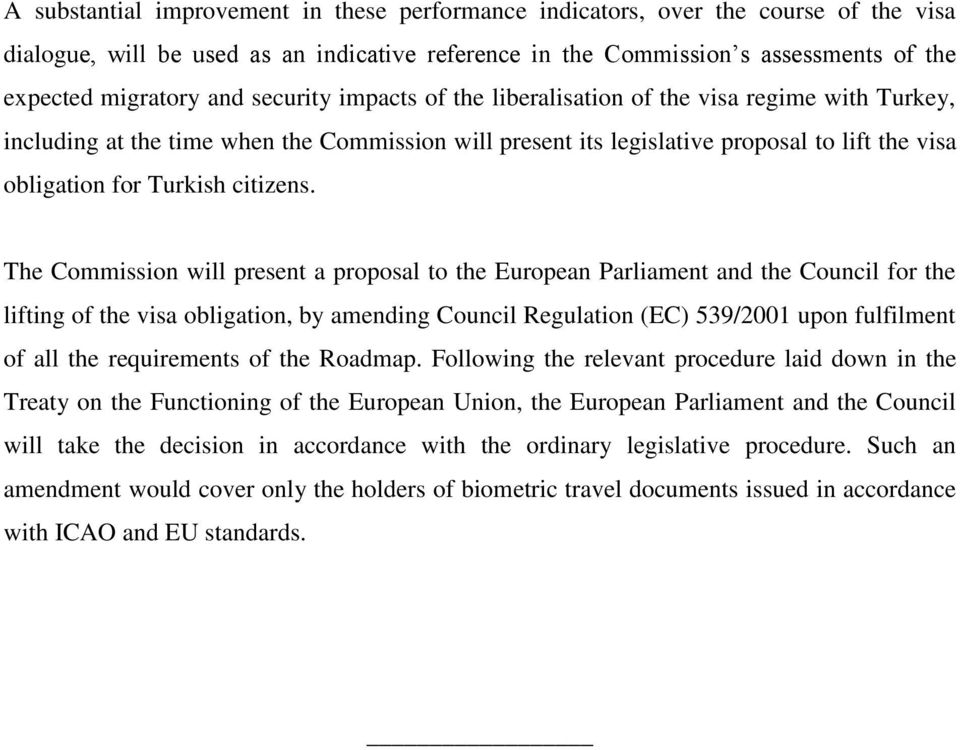 The Commission will present a proposal to the European Parliament and the Council for the lifting of the visa obligation, by amending Council Regulation (EC) 539/2001 upon fulfilment of all the