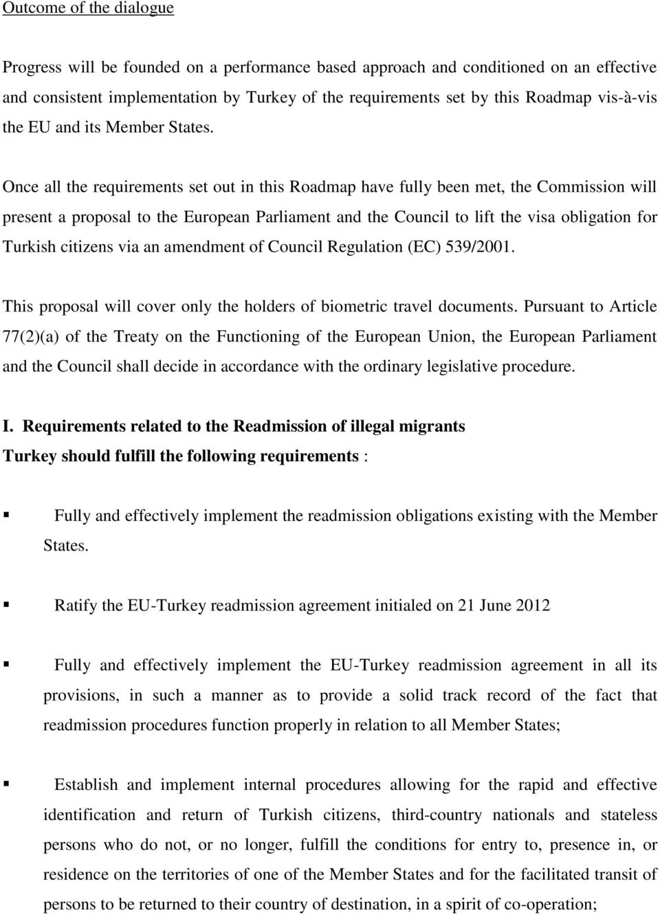 Once all the requirements set out in this Roadmap have fully been met, the Commission will present a proposal to the European Parliament and the Council to lift the visa obligation for Turkish