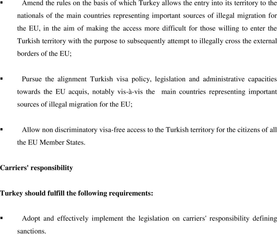Turkish visa policy, legislation and administrative capacities towards the EU acquis, notably vis-à-vis the main countries representing important sources of illegal migration for the EU; Allow non
