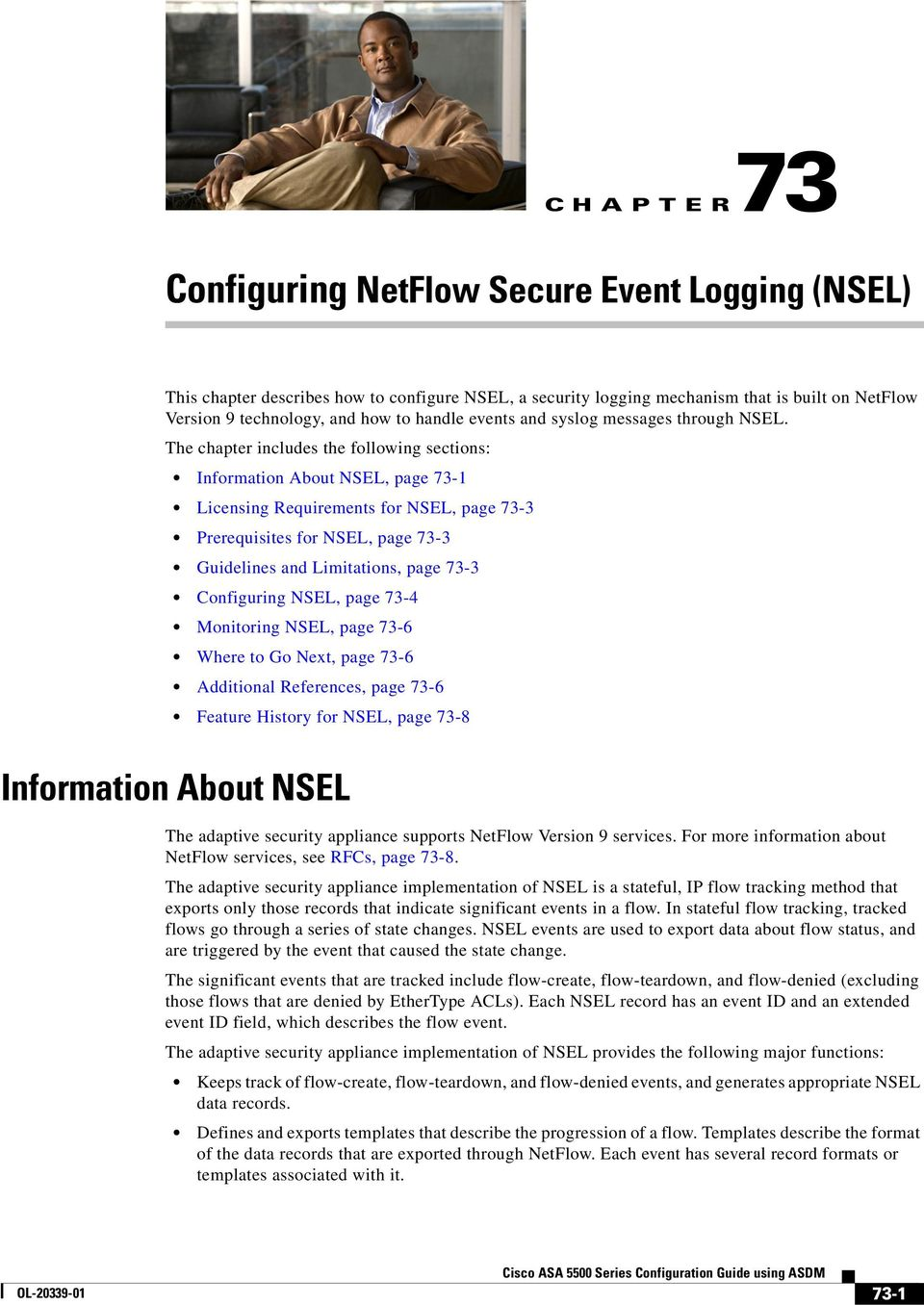 Configuring NSEL, page 73-4 Monitoring NSEL, page 73-6 Where to Go Next, page 73-6 Additional References, page 73-6 Feature History for NSEL, page 73-8 Information About NSEL The adaptive security