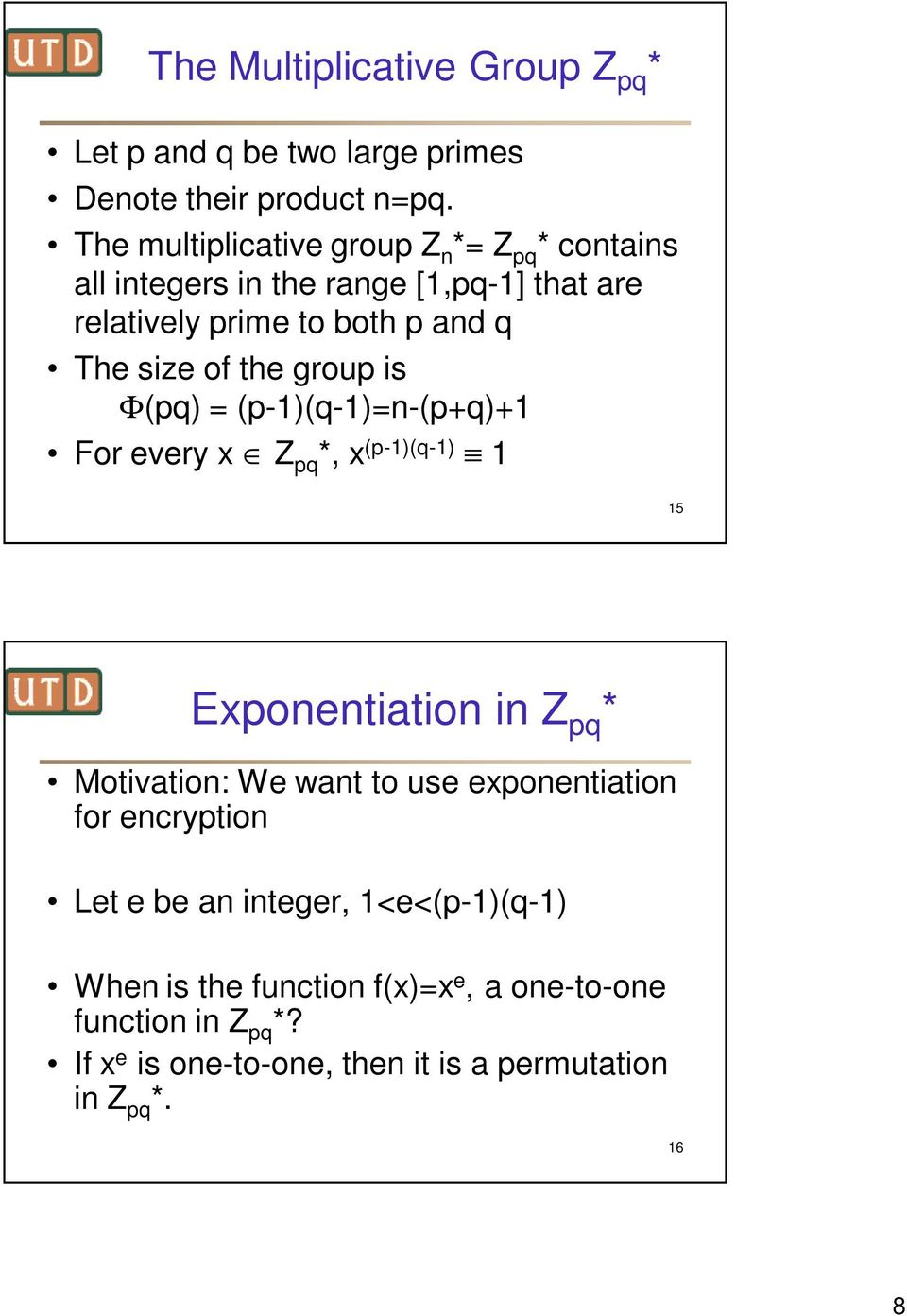 the group is Φ(pq) = (p-1)(q-1)=n-(p+q)+1 For every x Z pq *, x (p-1)(q-1) 1 15 Exponentiation in Z pq * Motivation: We want to use