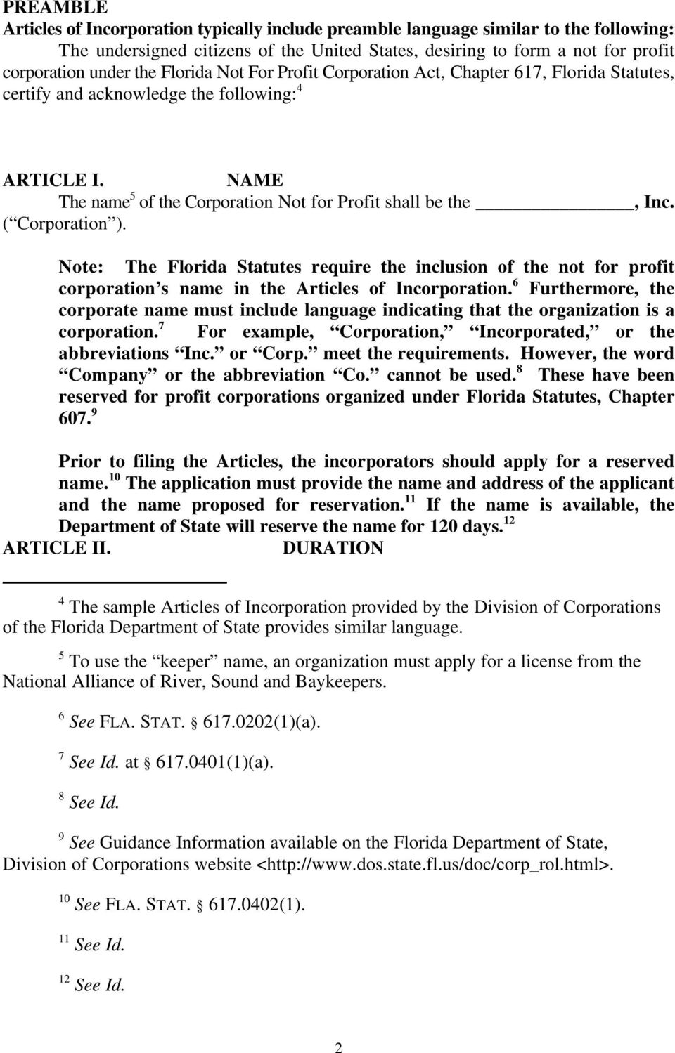 ( Corporation ). Note: The Florida Statutes require the inclusion of the not for profit 6 corporation s name in the Articles of Incorporation.