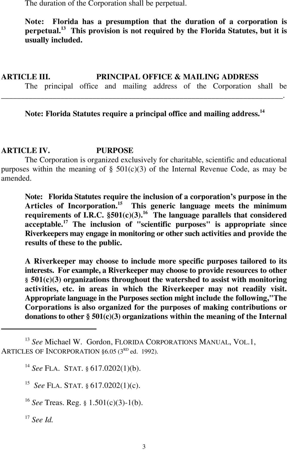 PRINCIPAL OFFICE & MAILING ADDRESS The principal office and mailing address of the Corporation shall be. 14 Note: Florida Statutes require a principal office and mailing address. ARTICLE IV.