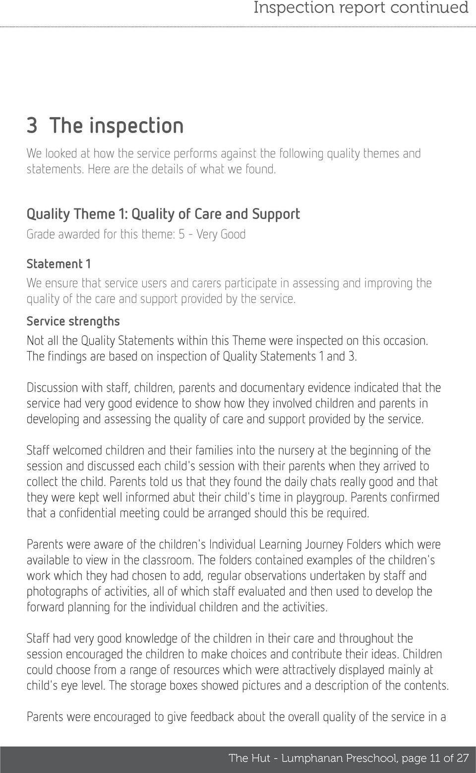 care and support provided by the service. Service strengths Not all the Quality Statements within this Theme were inspected on this occasion.