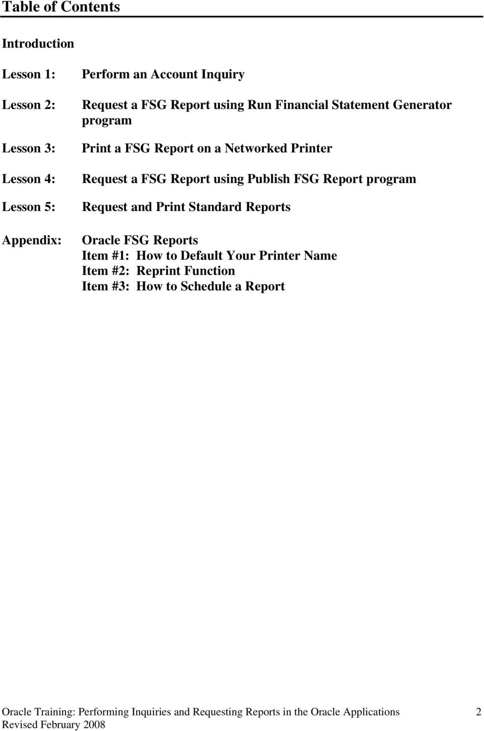 Networked Printer Request a FSG Report using Publish FSG Report program Request and Print Standard Reports