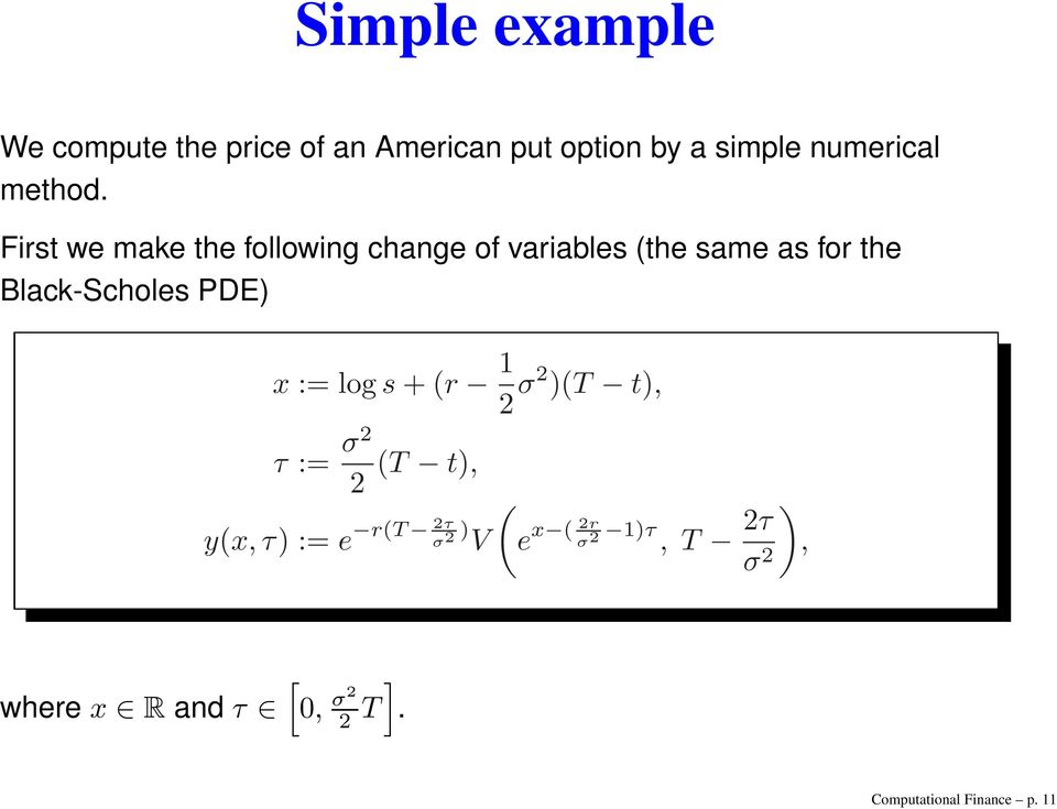 First we make the following change of variables (the same as for the Black-Scholes