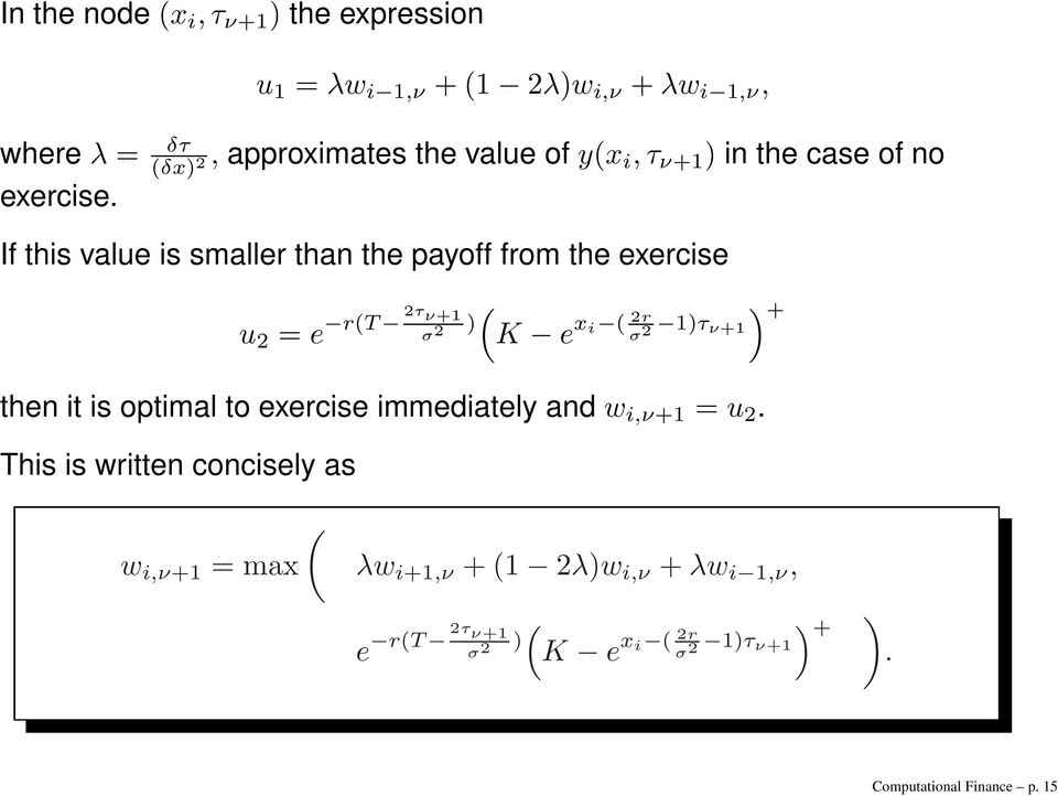 If this value is smaller than the payoff from the exercise u 2 = e r(t 2τ ν+1 σ 2 ( ) + ) K e x i ( 2r σ 2 1)τ ν+1 then it is