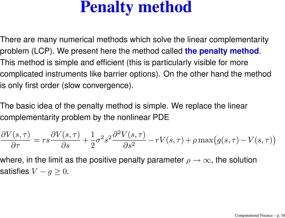 On the other hand the method is only first order (slow convergence). The basic idea of the penalty method is simple.