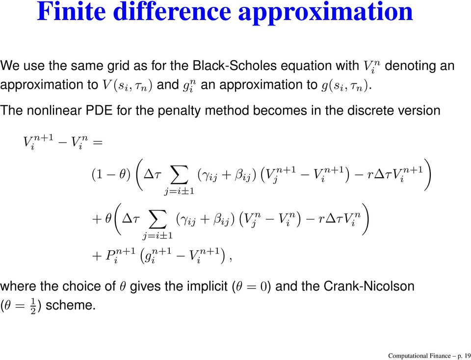 denoting an The nonlinear PDE for the penalty method becomes in the discrete version V n+1 i V n i = (1 θ) ( τ ( + θ τ + P n+1 i j=i±1
