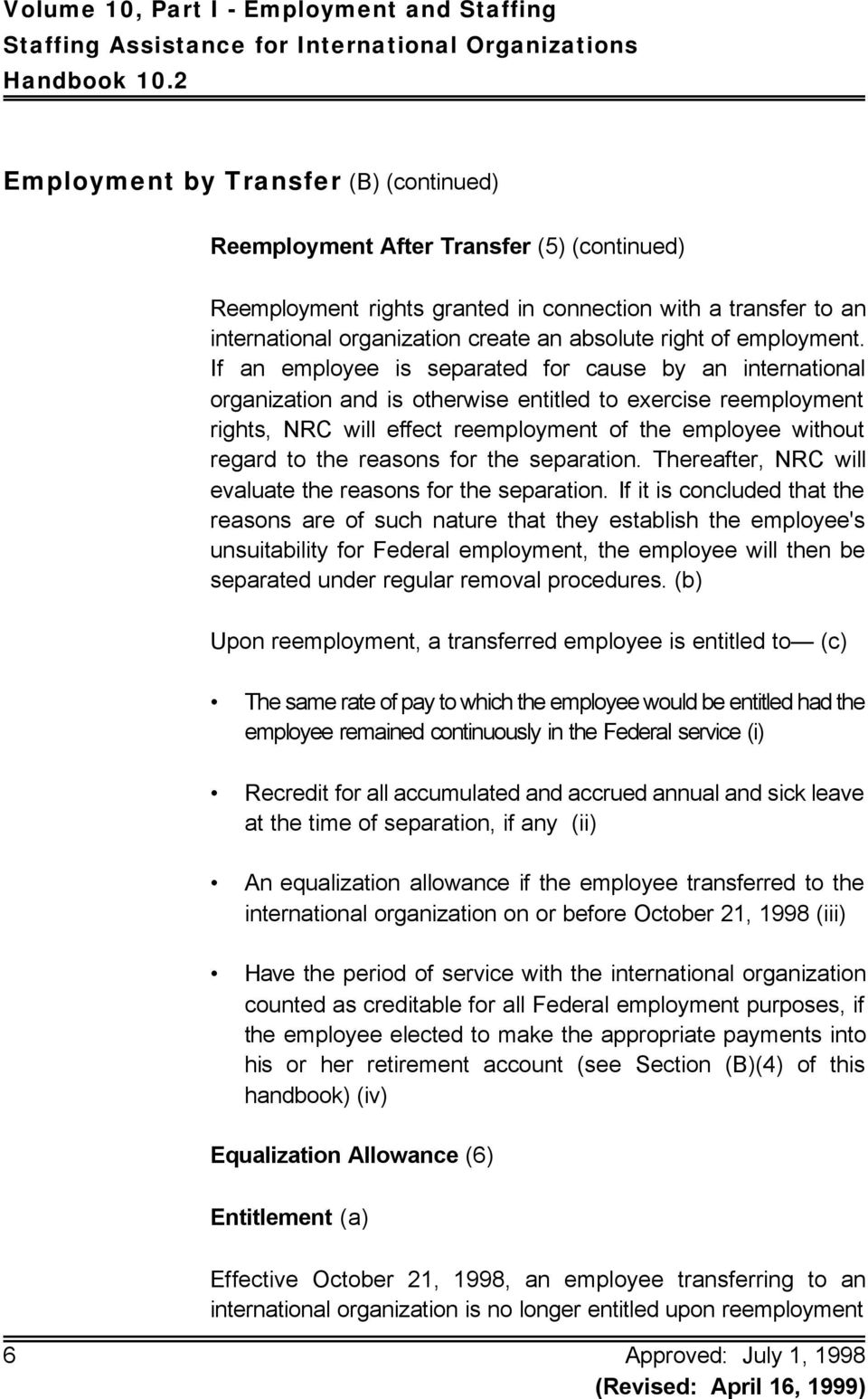 If an employee is separated for cause by an international organization and is otherwise entitled to exercise reemployment rights, NRC will effect reemployment of the employee without regard to the