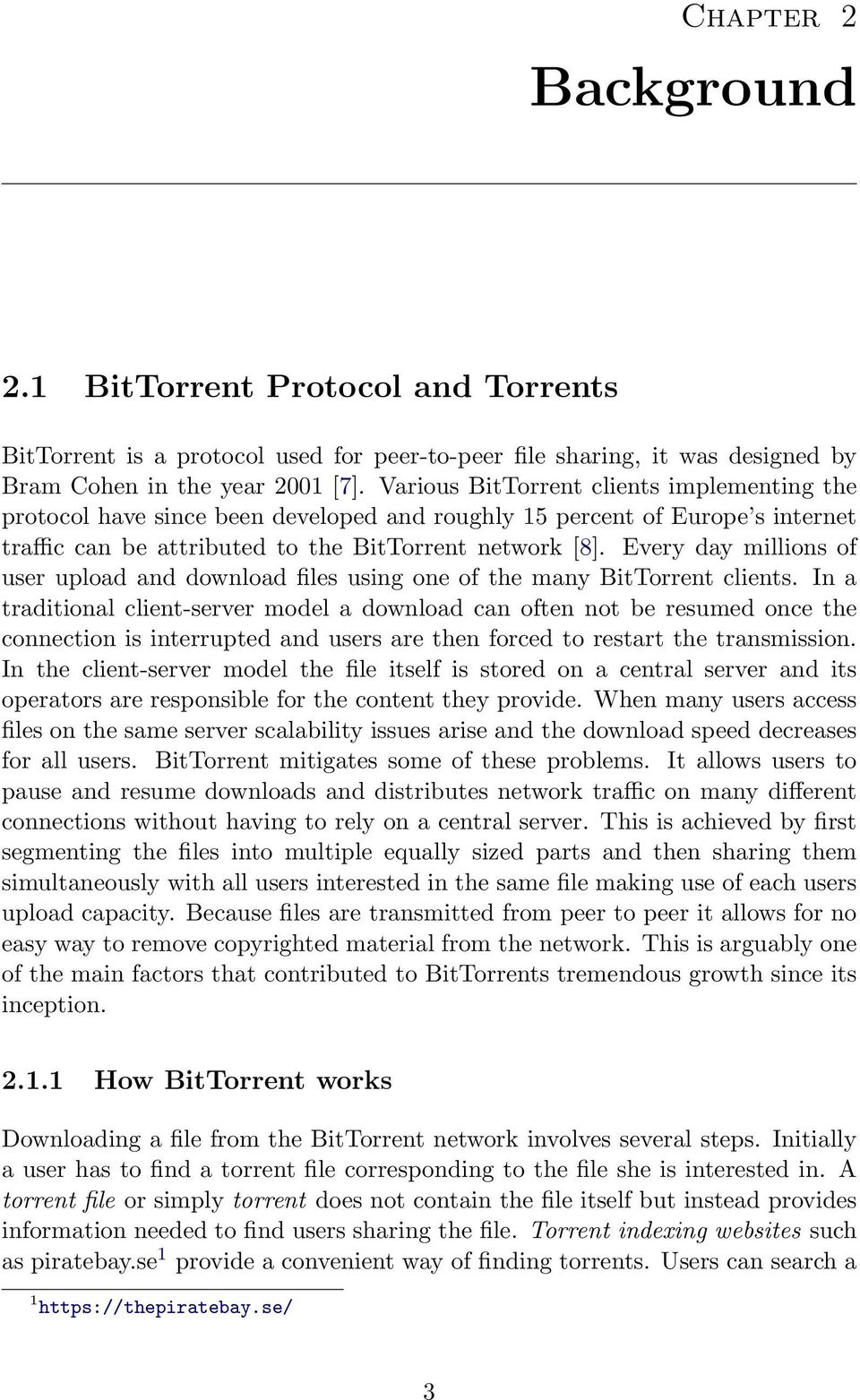 Every day millions of user upload and download files using one of the many BitTorrent clients.