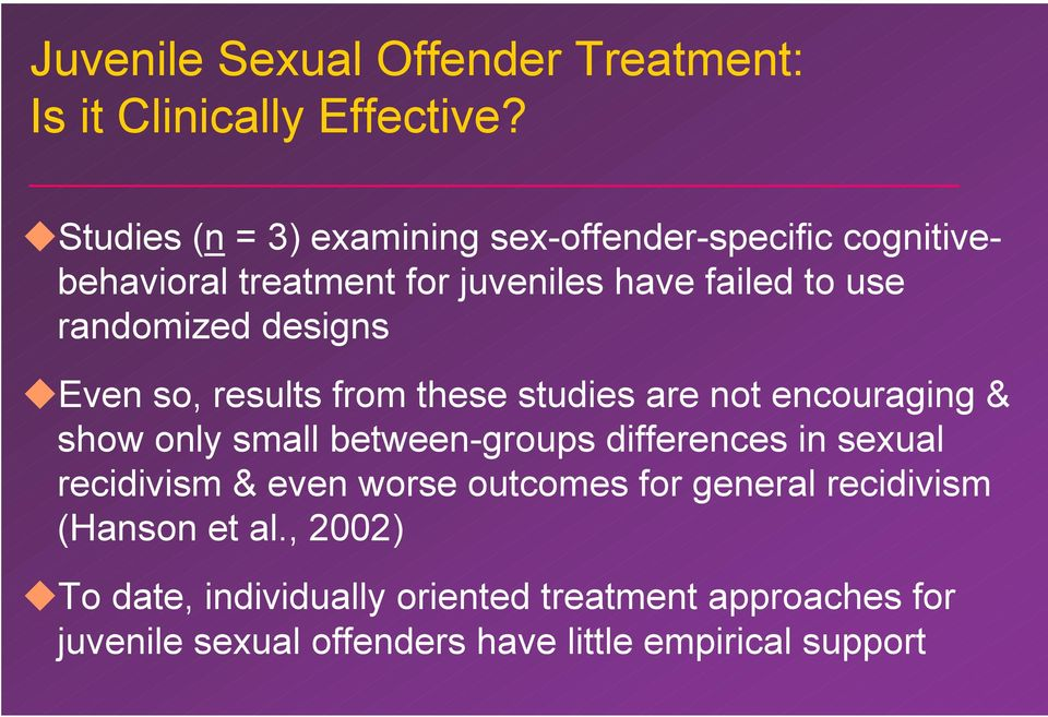 designs Even so, results from these studies are not encouraging & show only small between-groups differences in sexual