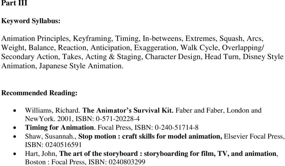 The Animator s Survival Kit. Faber and Faber, London and NewYork. 2001, ISBN: 0-571-20228-4 Timing for Animation. Focal Press, ISBN: 0-240-51714-8 Shaw, Susannah.
