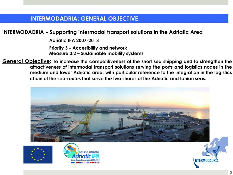 2 Sustainable mobility systems General Objective: To increase the competitiveness of the short sea shipping and to strengthen the attractiveness