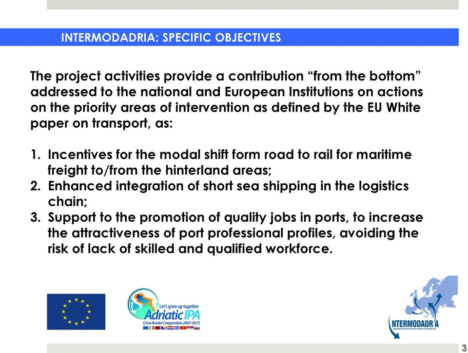 Incentives for the modal shift form road to rail for maritime freight to/from the hinterland areas; 2.