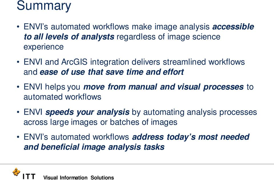 you move from manual and visual processes to automated workflows ENVI speeds your analysis by automating analysis processes