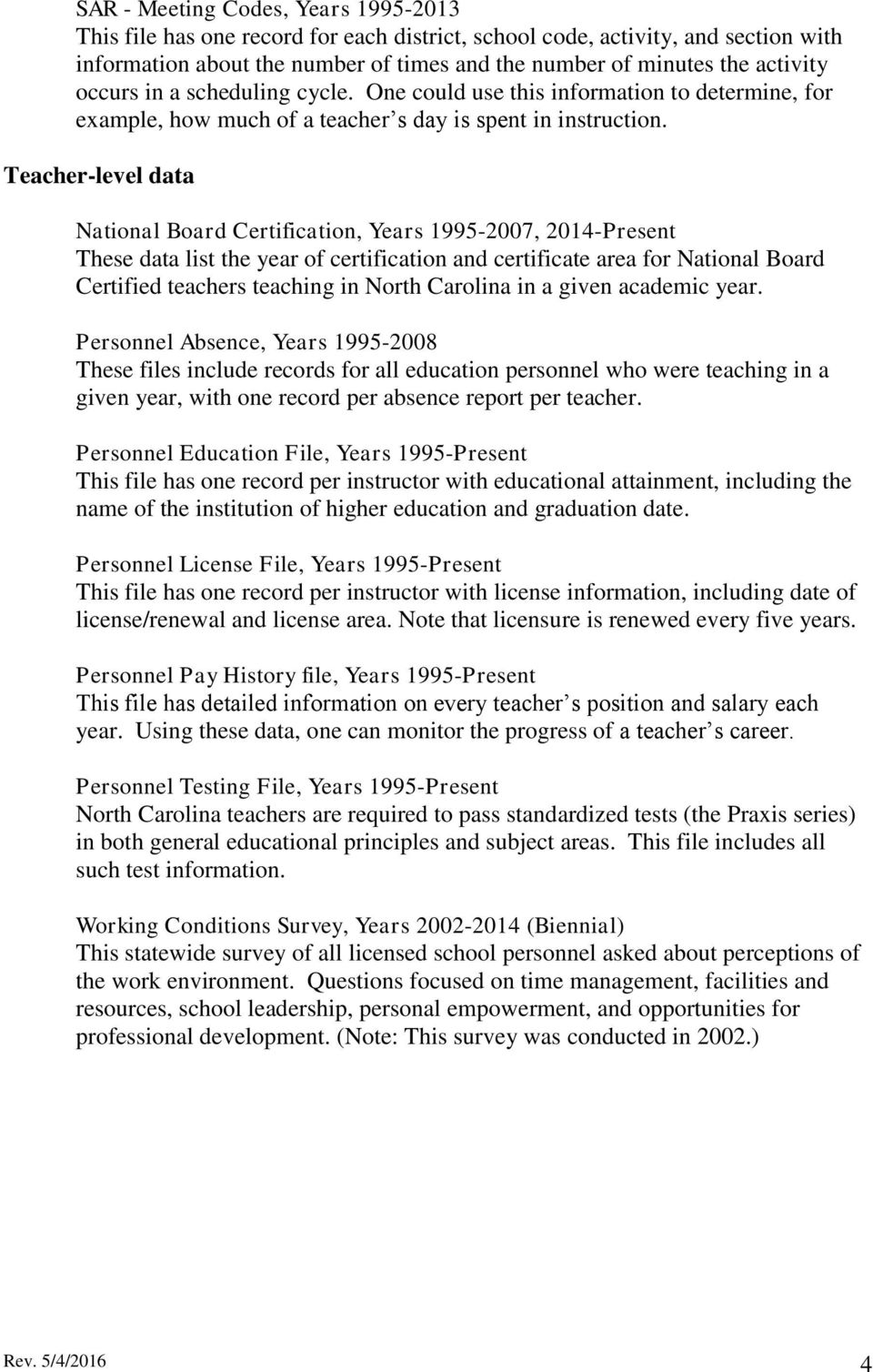 Teacher-level data National Board Certification, Years 1995-2007, 2014-Present These data list the year of certification and certificate area for National Board Certified teachers teaching in North
