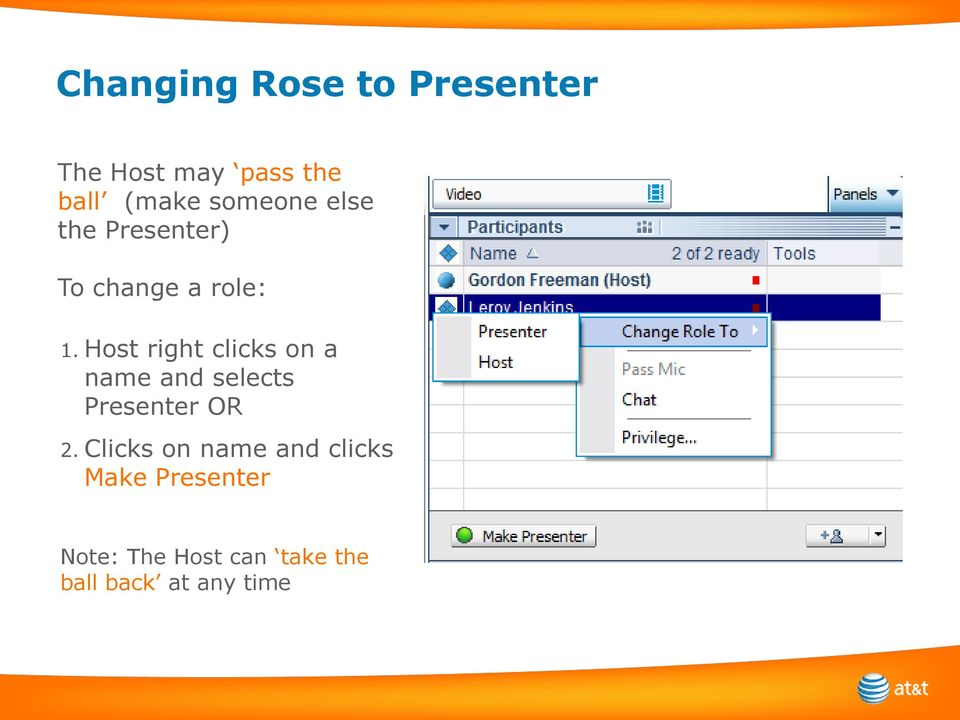 Host right clicks on a name and selects Presenter OR 2.