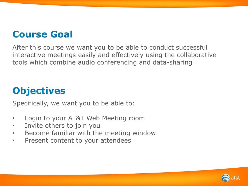 data-sharing Objectives Specifically, we want you to be able to: Login to your AT&T Web Meeting