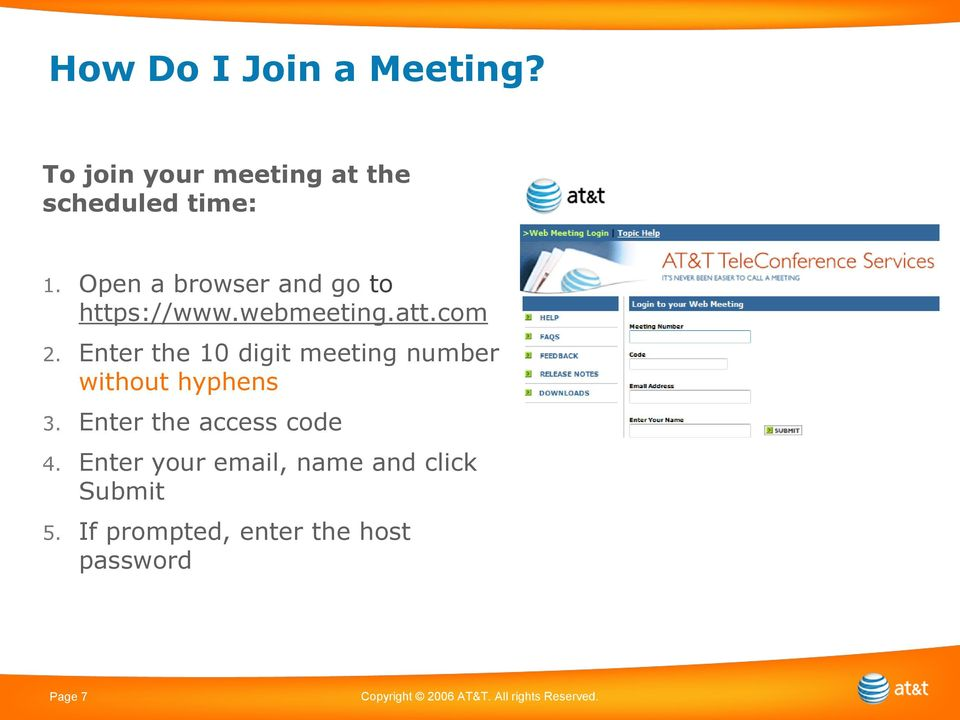 Enter the 10 digit meeting number without hyphens 3. Enter the access code 4.