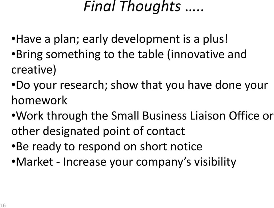 you have done your homework Work through the Small Business Liaison Office or other