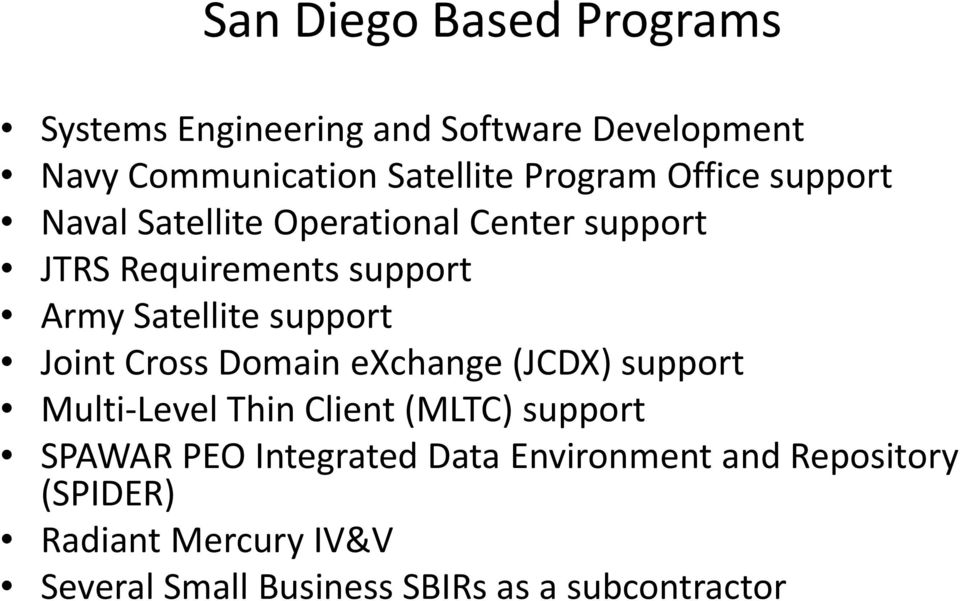 Joint Cross Domain exchange (JCDX) support Multi Level Thin Client (MLTC) support SPAWAR PEO Integrated